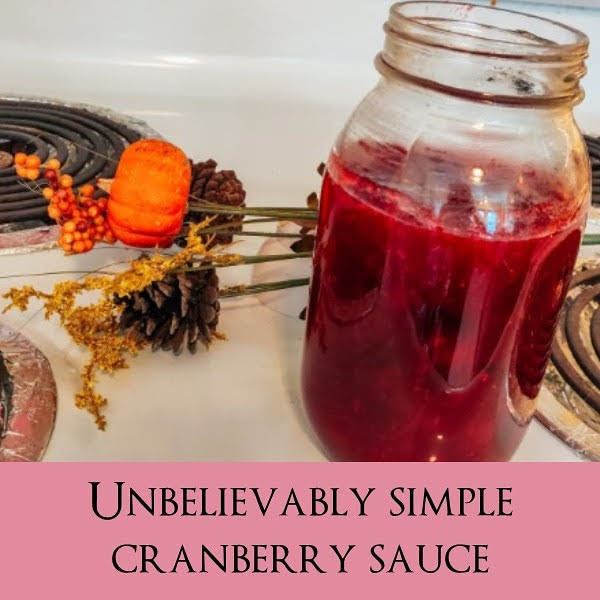 Unbelievably Simple Homemade Cranberry Sauce